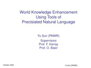 World Learning Improvement Utilizing Devices of Precisiated Common Dialect Yu Sun (PAMIR) Managers Prof. F. Karray Prof.