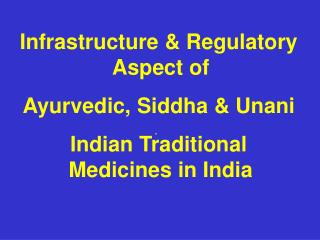 Framework and Administrative Part of Ayurvedic, Siddha and Unani Indian Customary Prescriptions in India