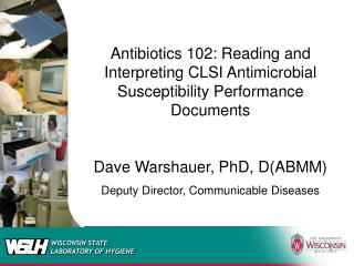 Anti-toxins 102: Perusing and Translating CLSI Antimicrobial Weakness Execution Records Dave Warshauer, PhD, D(ABMM)