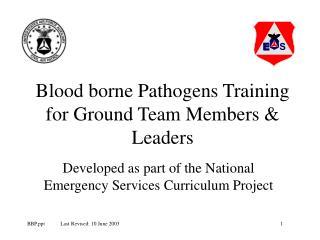 Blood borne Pathogens Preparing for Ground Colleagues and Pioneers