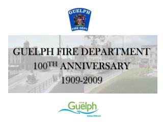 GUELPH FIRE Office 100 TH Commemoration 1909-2009