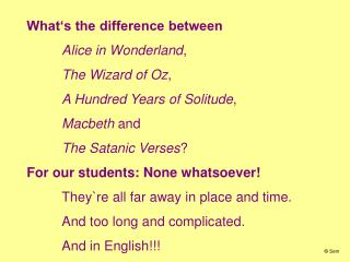 What's the distinction between Alice in Wonderland , The Wizard of Oz , A Hundred Years of Isolation , Macbeth and The O