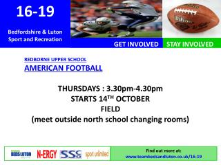REDBORNE UPPER SCHOOL AMERICAN FOOTBALL THURSDAYS : 3.30pm-4.30pm Begins 14 TH OCTOBER FIELD (meet outside north school