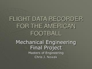 FLIGHT Information RECORDER FOR THE AMERICAN FOOTBALL