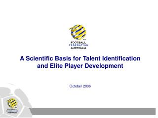 An Experimental Premise for Ability Distinguishing proof and World class Player Advancement October 2006