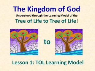 The Kingdom of God Comprehended through the Learning Model of the Tree of Life to Tree of Life !