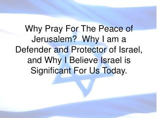 Why Appeal to God For The Peace of Jerusalem? Why I am a Shield and Defender of Israel, and Why I Trust Israel is Notewo