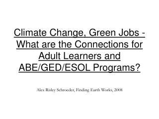 Environmental Change, Green Employments - What are the Associations for Grown-up Learners and ABE/GED/ESOL Programs?