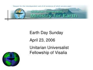 Earth Day Sunday April 23, 2006 Unitarian Universalist Partnership of Visalia