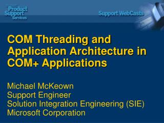 COM Threading and Application Design in COM  Applications Michael McKeown Bolster Engineer Arrangement Reconciliation Bu