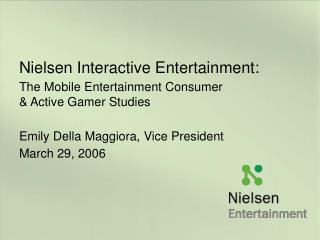Nielsen Intuitive Diversion: The Versatile Amusement Purchaser and Dynamic Gamer Concentrates Emily Della Maggiora, VP
