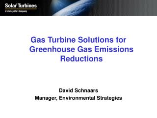 Gas Turbine Answers for Nursery Gas Emanations Diminishments David Schnaars Administrator, Natural Procedures