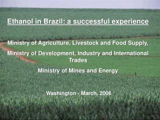 Ethanol in Brazil: a fruitful experience Service of Horticulture, Domesticated animals and Nourishment Supply, Service o