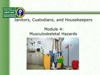 Janitors, Overseers, and Servants Module 4: Musculoskeletal Perils
