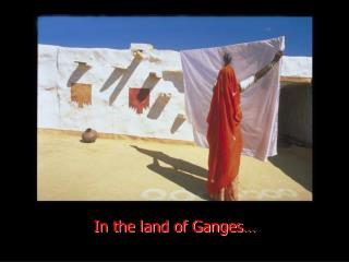 In the place where there is Ganges
