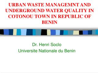 URBAN WASTE MANAGEMNT AND UNDERGROUND WATER QUALITY IN COTONOU TOWN IN REPUBLIC OF BENIN
