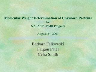 Sub-atomic Weight Determination of Obscure Proteins for NASA/JPL PAIR Program August 24, 2001