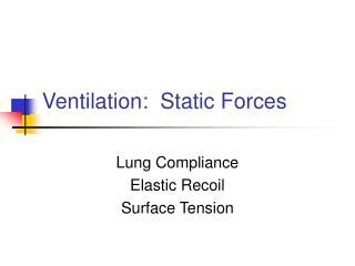 Ventilation: Static Strengths