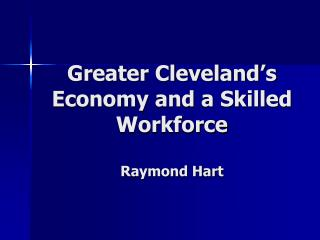 More prominent Cleveland's Economy and a Talented Workforce Raymond Hart