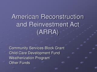 American Remaking and Reinvestment Act (ARRA)