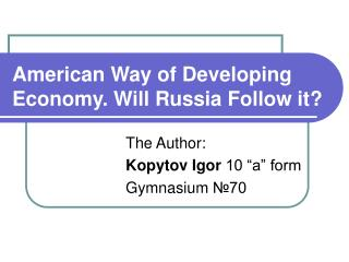 American Method for Creating Economy. Will Russia Tail it ?