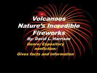Volcanoes Nature's Mind boggling Firecrackers By: David L. Harrison