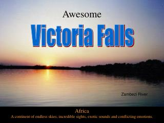 Africa A landmass of unlimited skies, mind boggling sights, fascinating sounds and clashing feelings.