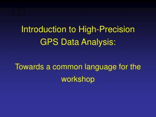 Prologue to High-Precision GPS Data Analysis: Towards a typical dialect for the workshop