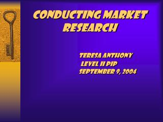 Directing Market Research Teresa Anthony Level II PIP September 9, 2004