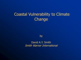 Seaside Vulnerability to Climate Change by David A.Y. Smith Warner International