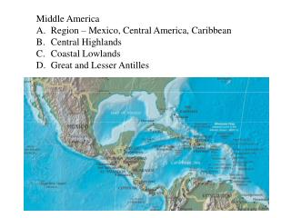 Center America Region Mexico, Central America, Caribbean Central Highlands Coastal Lowlands Great and Lesser Antilles