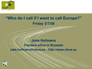 Who do I call in the event that I need to call Europe Friday 3