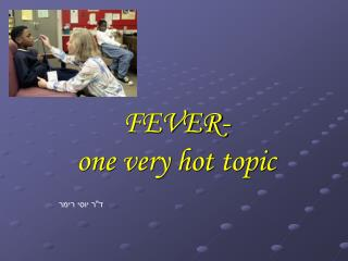 FEVER-one exceptionally hotly debated issue