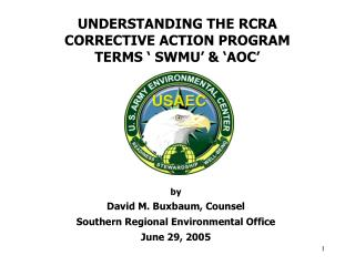 UNDERSTANDING THE RCRA CORRECTIVE ACTION PROGRAM TERMS SWMU AOC