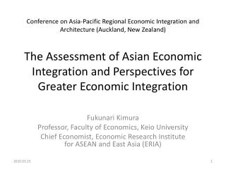 Gathering on Asia-Pacific Regional Economic Integration and Architecture Auckland, New Zealand The Assessment of Asian