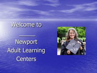 Welcome to _____ Newport Adult Learning Centers