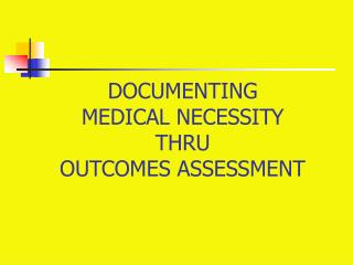 Archiving MEDICAL NECESSITY THRU OUTCOMES ASSESSMENT