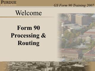 Welcome Form 90 Processing Routing