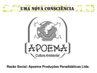Raz o Social: Apoema Produ es Paradid ticas Ltda.