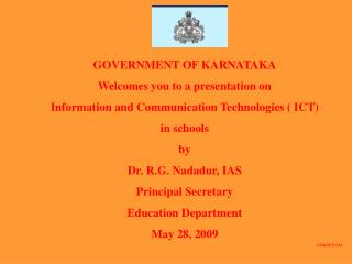 Administration OF KARNATAKA Welcomes you to a presentation on Information and Communication Technologies ICT in schools