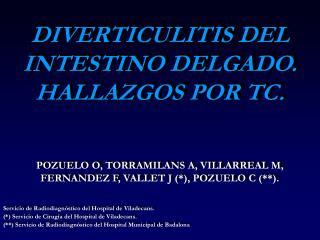 DIVERTICULITIS DEL INTESTINO DELGADO. HALLAZGOS POR TC.