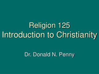 Religion 125 Introduction to Christianity