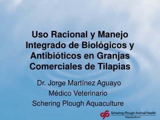 Uso Racional y Manejo Integrado de Biol gicos y Antibi ticos en Granjas Comerciales de Tilapias