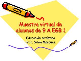 Muestra virtual de alumnos de 9 An EGB 1