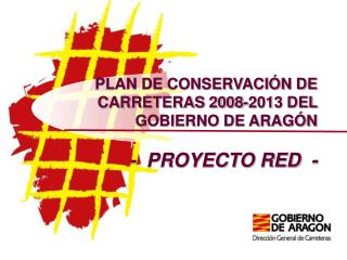 Arrangement DE CONSERVACI N DE CARRETERAS 2008-2013 DEL GOBIERNO DE ARAG N - PROYECTO RED -