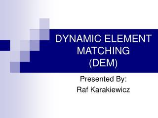 DYNAMIC ELEMENT MATCHING DEM