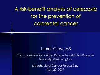A danger advantage examination of celecoxib for the aversion of colorectal tumor