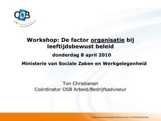 Workshop: De component organisatie bij leeftijdsbewust beleid donderdag 8 april 2010 Ministerie van Sociale Zaken en