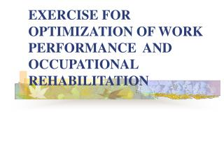 EXERCISE FOR OPTIMIZATION OF WORK PERFORMANCE AND OCCUPATIONAL REHABILITATION