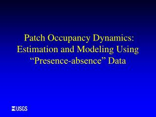 Patch Occupancy Dynamics: Estimation and Modeling Using Presence-nonattendance Data